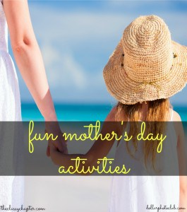 10 Fun Mother's Day Activities