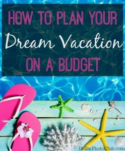 How to Plan Your Dream Vacation On A Budget