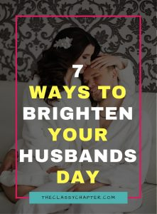 7 Ways to Brighten Up Your Husbands Day
