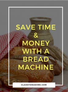 Save Money & Time With A Bread Machine