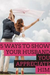 5 Ways to Show Your Husband You Appreciate Him